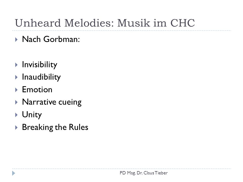 Unheard Melodies: Musik im CHC  Nach Gorbman:  Invisibility  Inaudibility  Emotion  Narrative cueing  Unity  Breaking the Rules PD Mag. Dr. Cla
