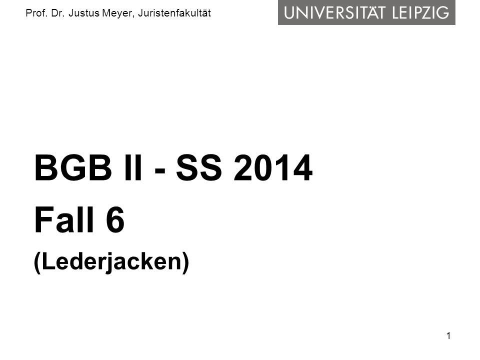 1 Prof. Dr. Justus Meyer, Juristenfakultät BGB II - SS 2014 Fall 6 (Lederjacken)