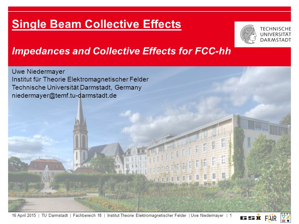 16 April 2015 | TU Darmstadt | Fachbereich 18 | Institut Theorie Elektromagnetischer Felder | Uwe Niedermayer | 1 Single Beam Collective Effects Imped