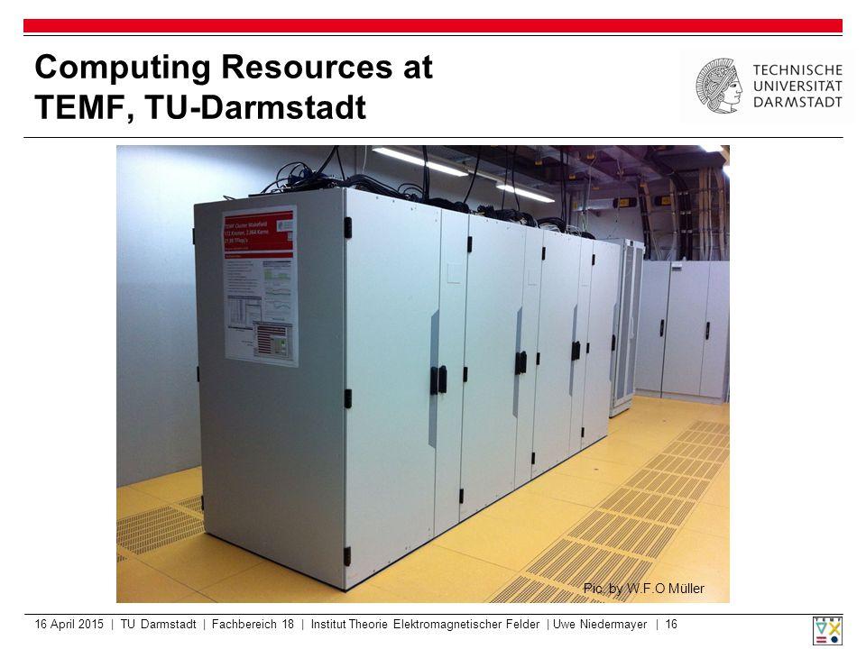 Computing Resources at TEMF, TU-Darmstadt 16 April 2015 | TU Darmstadt | Fachbereich 18 | Institut Theorie Elektromagnetischer Felder | Uwe Niedermayer | 16 Pic.