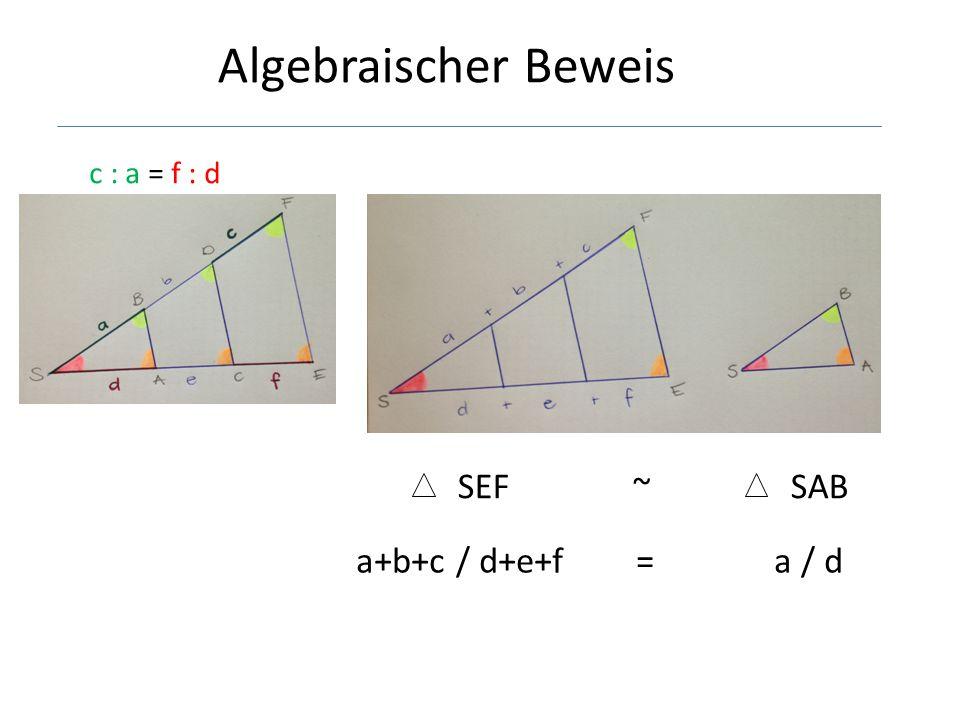 Algebraischer Beweis c : a = f : d SEF ~ SAB a+b+c / d+e+f = a / d