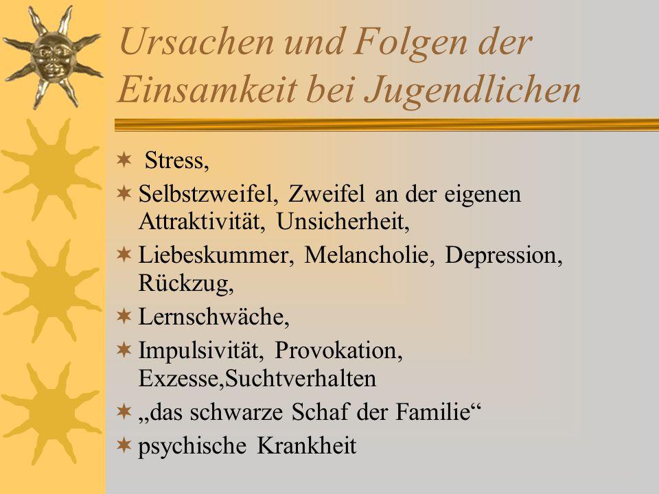 Ursachen und Folgen der Einsamkeit bei Jugendlichen  Stress,  Selbstzweifel, Zweifel an der eigenen Attraktivität, Unsicherheit,  Liebeskummer, Mel