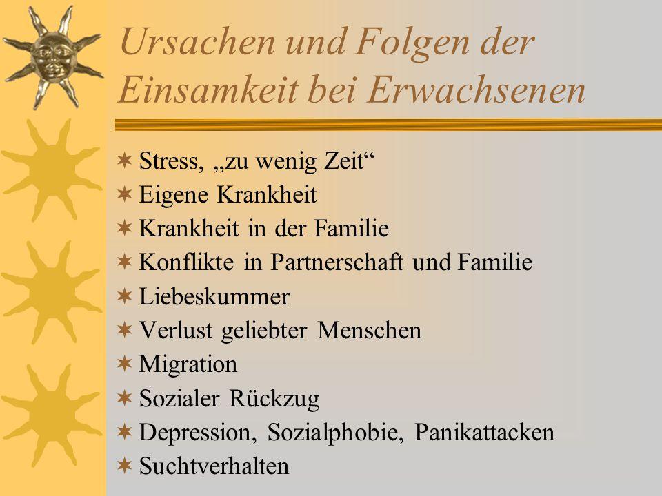 """Ursachen und Folgen der Einsamkeit bei Erwachsenen  Stress, """"zu wenig Zeit""""  Eigene Krankheit  Krankheit in der Familie  Konflikte in Partnerschaf"""
