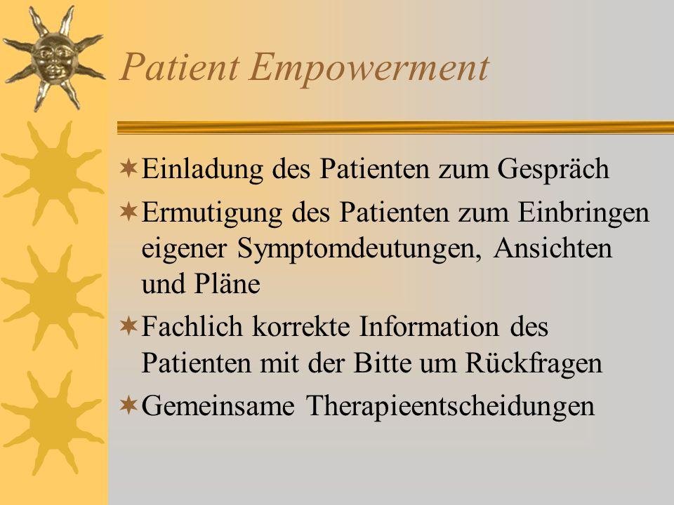 Patient Empowerment  Einladung des Patienten zum Gespräch  Ermutigung des Patienten zum Einbringen eigener Symptomdeutungen, Ansichten und Pläne  F