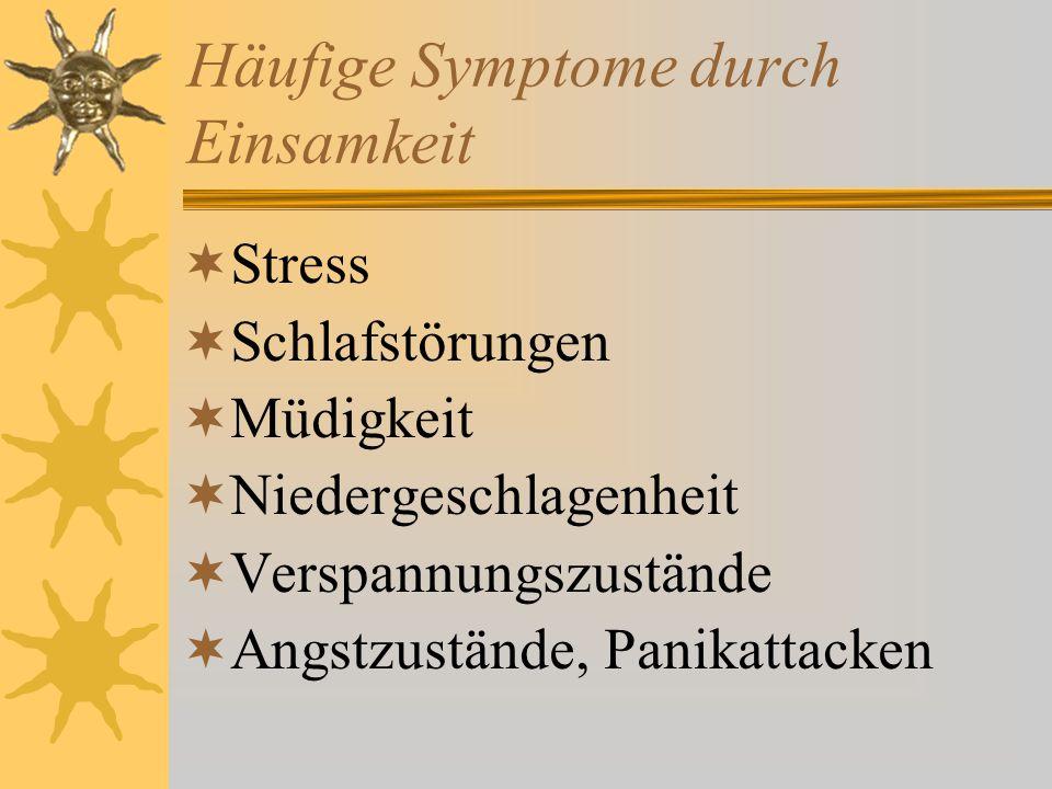 Häufige Symptome durch Einsamkeit  Stress  Schlafstörungen  Müdigkeit  Niedergeschlagenheit  Verspannungszustände  Angstzustände, Panikattacken