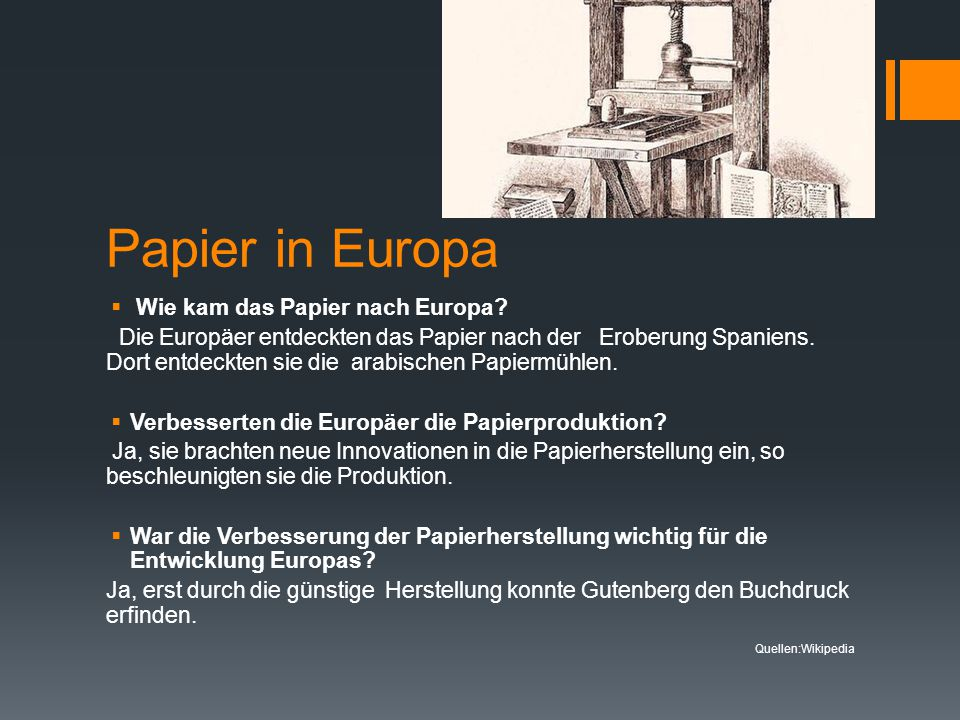 Papier in Europa  Wie kam das Papier nach Europa? Die Europäer entdeckten das Papier nach der Eroberung Spaniens. Dort entdeckten sie die arabischen
