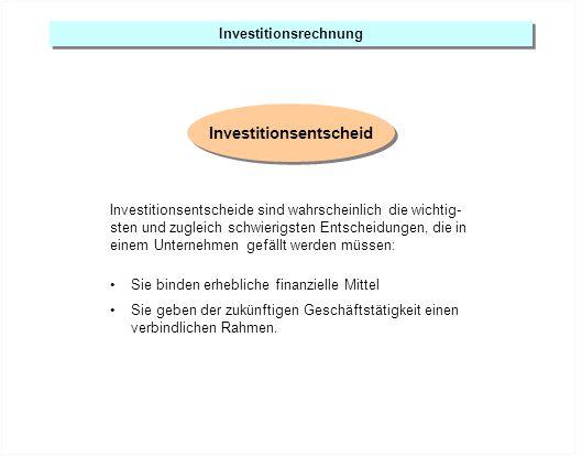 Investitionsrechnung Investitionsentscheid Investitionsentscheide sind wahrscheinlich die wichtig- sten und zugleich schwierigsten Entscheidungen, die