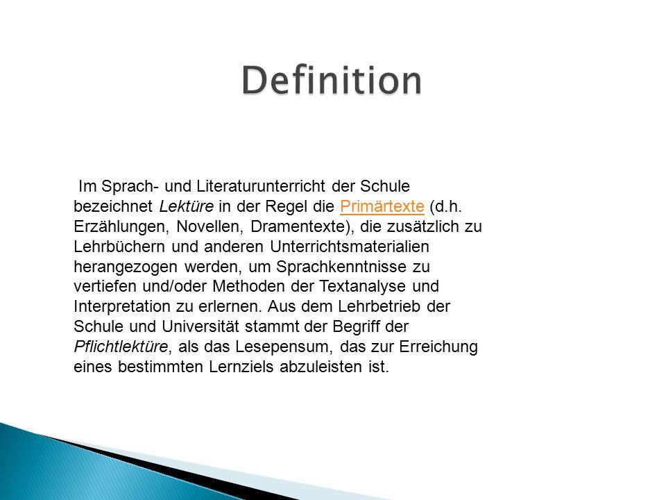 Im Sprach- und Literaturunterricht der Schule bezeichnet Lektüre in der Regel die Primärtexte (d.h. Erzählungen, Novellen, Dramentexte), die zusätzlic