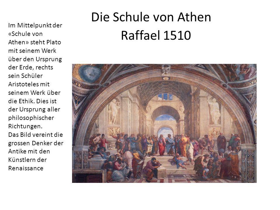 Die Schule von Athen Raffael 1510 Im Mittelpunkt der «Schule von Athen» steht Plato mit seinem Werk über den Ursprung der Erde, rechts sein Schüler Ar