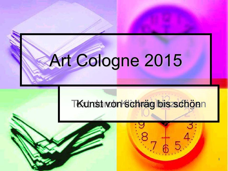 Text durch Klicken hinzufügen 1 Art Cologne 2015 Kunst von schräg bis schön