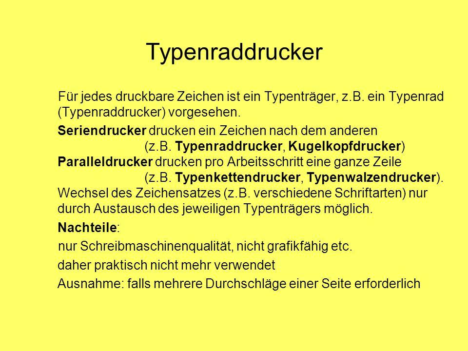 Typenraddrucker Für jedes druckbare Zeichen ist ein Typenträger, z.B.