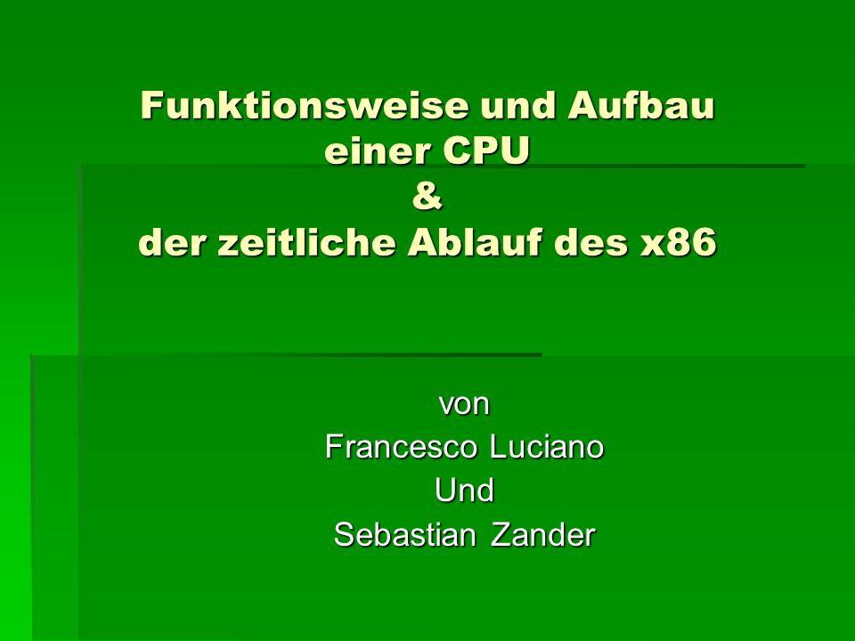 Funktionsweise und Aufbau einer CPU & der zeitliche Ablauf des x86 von Francesco Luciano Und Sebastian Zander