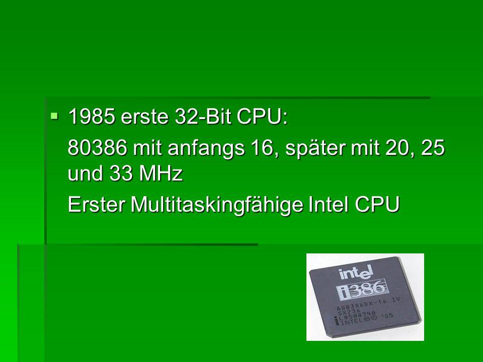  1985 erste 32-Bit CPU: 80386 mit anfangs 16, später mit 20, 25 und 33 MHz Erster Multitaskingfähige Intel CPU