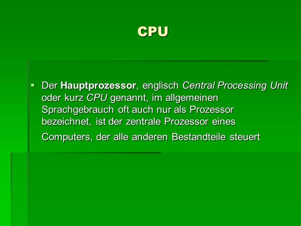 CPU  Der Hauptprozessor, englisch Central Processing Unit oder kurz CPU genannt, im allgemeinen Sprachgebrauch oft auch nur als Prozessor bezeichnet,