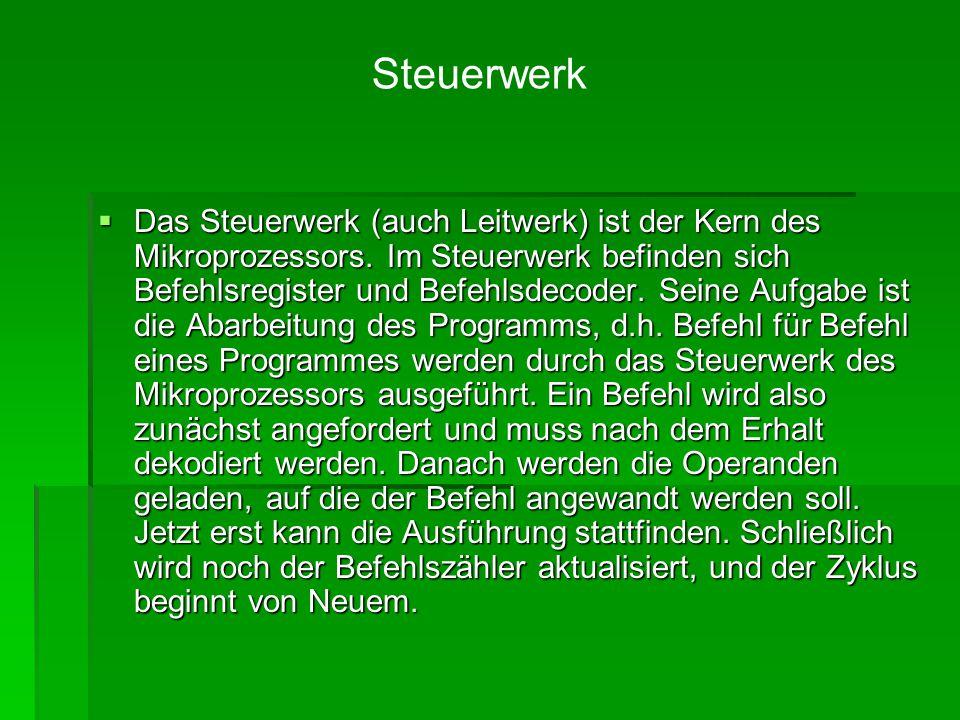  Das Steuerwerk (auch Leitwerk) ist der Kern des Mikroprozessors. Im Steuerwerk befinden sich Befehlsregister und Befehlsdecoder. Seine Aufgabe ist d