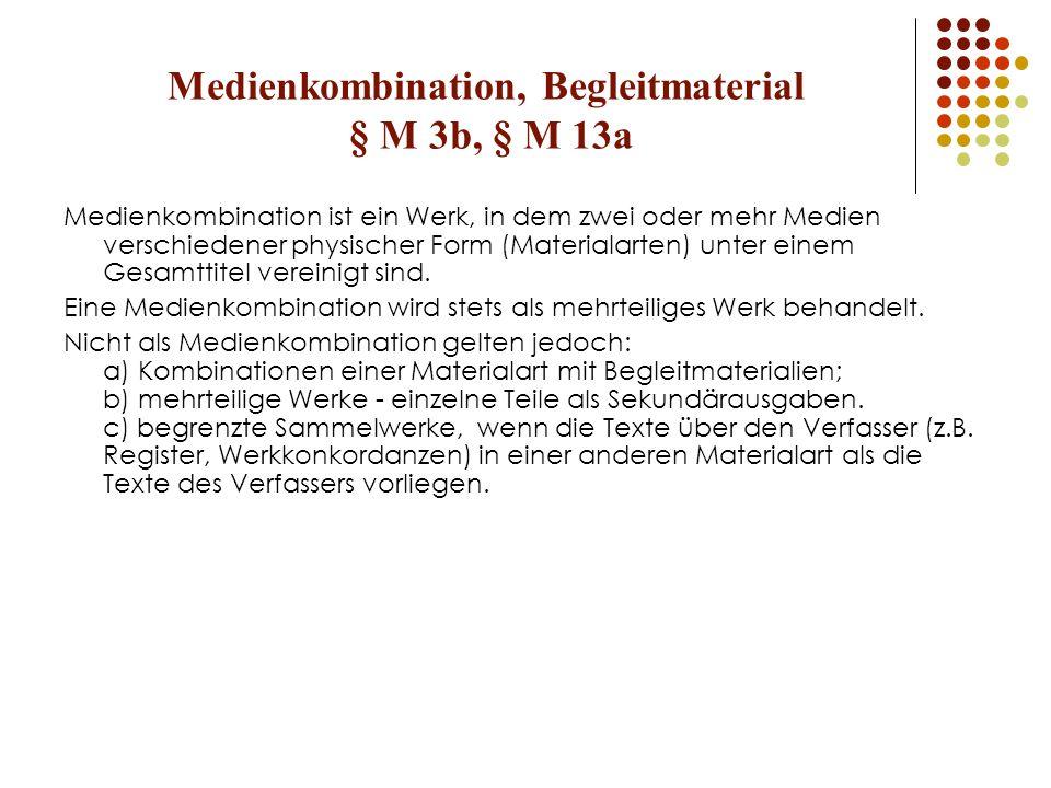 Medienkombination, Begleitmaterial § M 3b, § M 13a Medienkombination ist ein Werk, in dem zwei oder mehr Medien verschiedener physischer Form (Materialarten) unter einem Gesamttitel vereinigt sind.