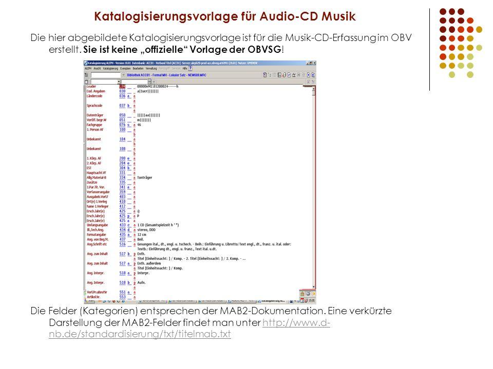 Katalogisierungsvorlage für Audio-CD Musik Die hier abgebildete Katalogisierungsvorlage ist für die Musik-CD-Erfassung im OBV erstellt.