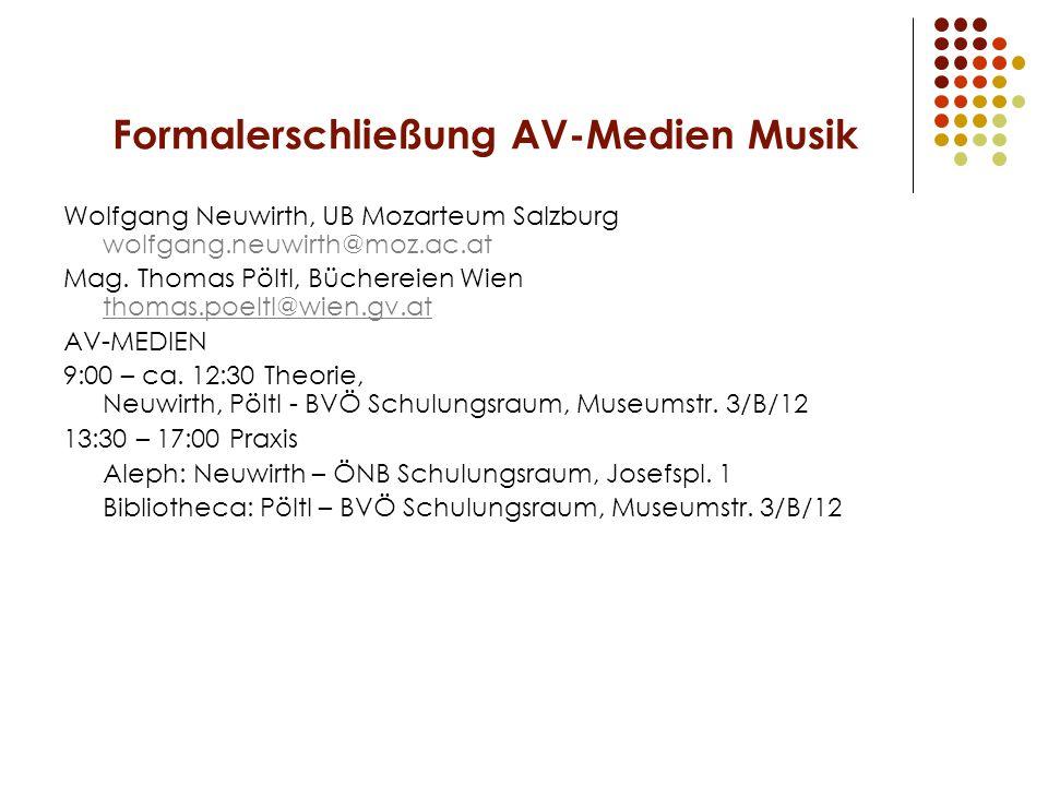 Formalerschließung AV-Medien Musik Wolfgang Neuwirth, UB Mozarteum Salzburg wolfgang.neuwirth@moz.ac.at Mag.