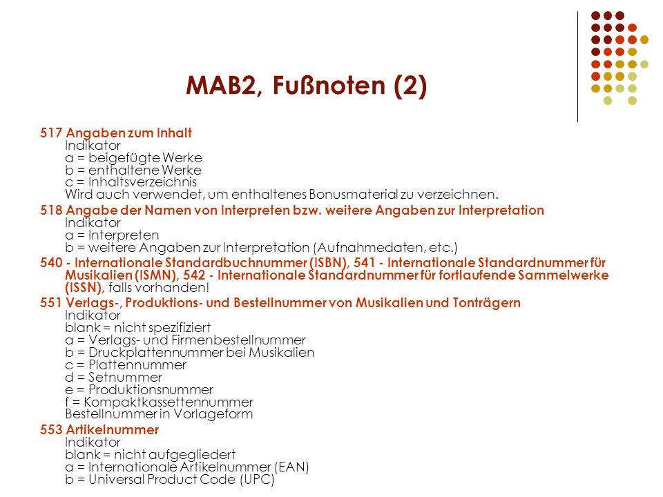 MAB2, Fußnoten (2) 517 Angaben zum Inhalt Indikator a = beigefügte Werke b = enthaltene Werke c = Inhaltsverzeichnis Wird auch verwendet, um enthaltenes Bonusmaterial zu verzeichnen.