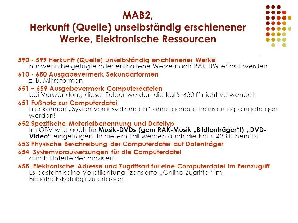 MAB2, Herkunft (Quelle) unselbständig erschienener Werke, Elektronische Ressourcen 590 - 599 Herkunft (Quelle) unselbständig erschienener Werke nur wenn beigefügte oder enthaltene Werke nach RAK-UW erfasst werden 610 - 650 Ausgabevermerk Sekundärformen z.