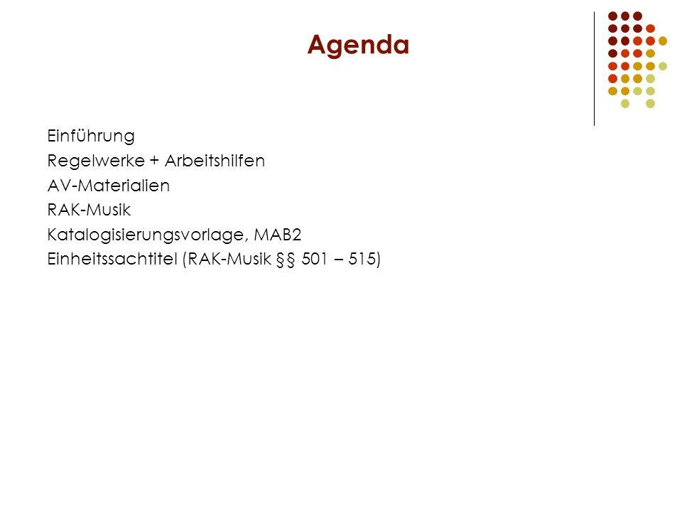 Agenda Einführung Regelwerke + Arbeitshilfen AV-Materialien RAK-Musik Katalogisierungsvorlage, MAB2 Einheitssachtitel (RAK-Musik §§ 501 – 515)