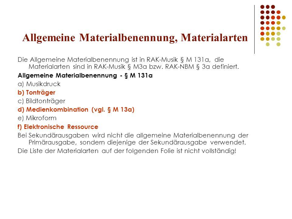 Allgemeine Materialbenennung, Materialarten Die Allgemeine Materialbenennung ist in RAK-Musik § M 131a, die Materialarten sind in RAK-Musik § M3a bzw.