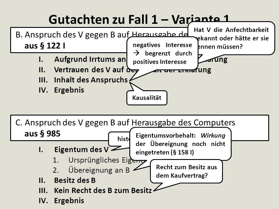Gutachten zu Fall 1 – Variante 1 B. Anspruch des V gegen B auf Herausgabe des Computers aus § 122 I C. Anspruch des V gegen B auf Herausgabe des Compu