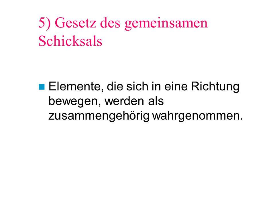 5) Gesetz des gemeinsamen Schicksals Elemente, die sich in eine Richtung bewegen, werden als zusammengehörig wahrgenommen.