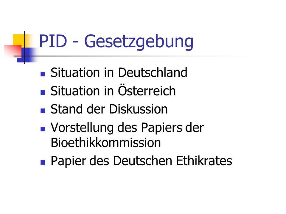PID - Gesetzgebung Situation in Deutschland Situation in Österreich Stand der Diskussion Vorstellung des Papiers der Bioethikkommission Papier des Deutschen Ethikrates