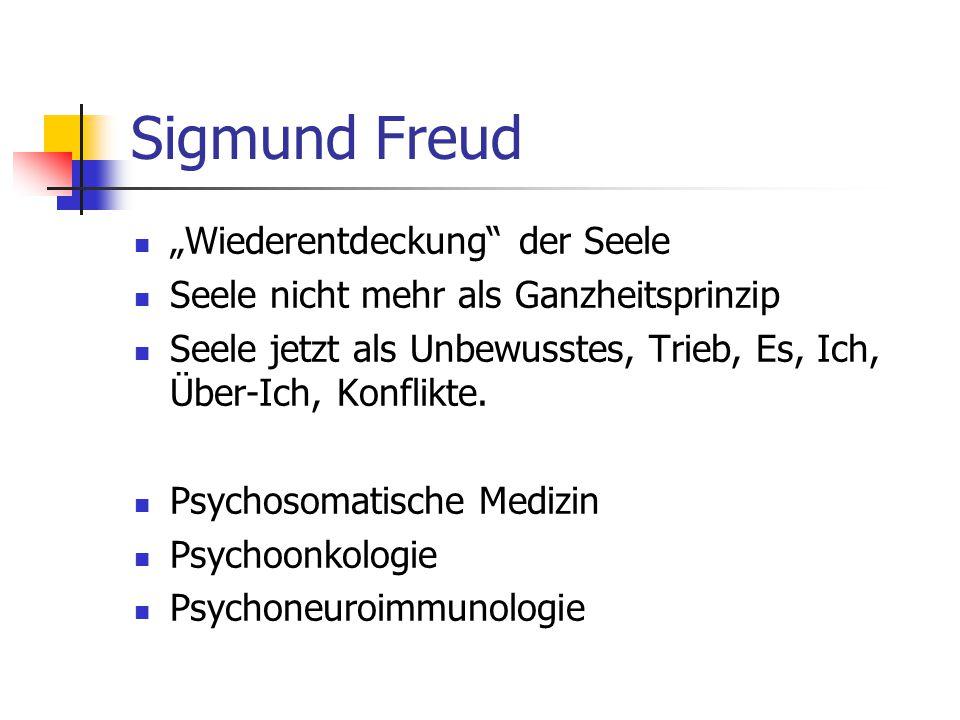 """Sigmund Freud """"Wiederentdeckung der Seele Seele nicht mehr als Ganzheitsprinzip Seele jetzt als Unbewusstes, Trieb, Es, Ich, Über-Ich, Konflikte."""
