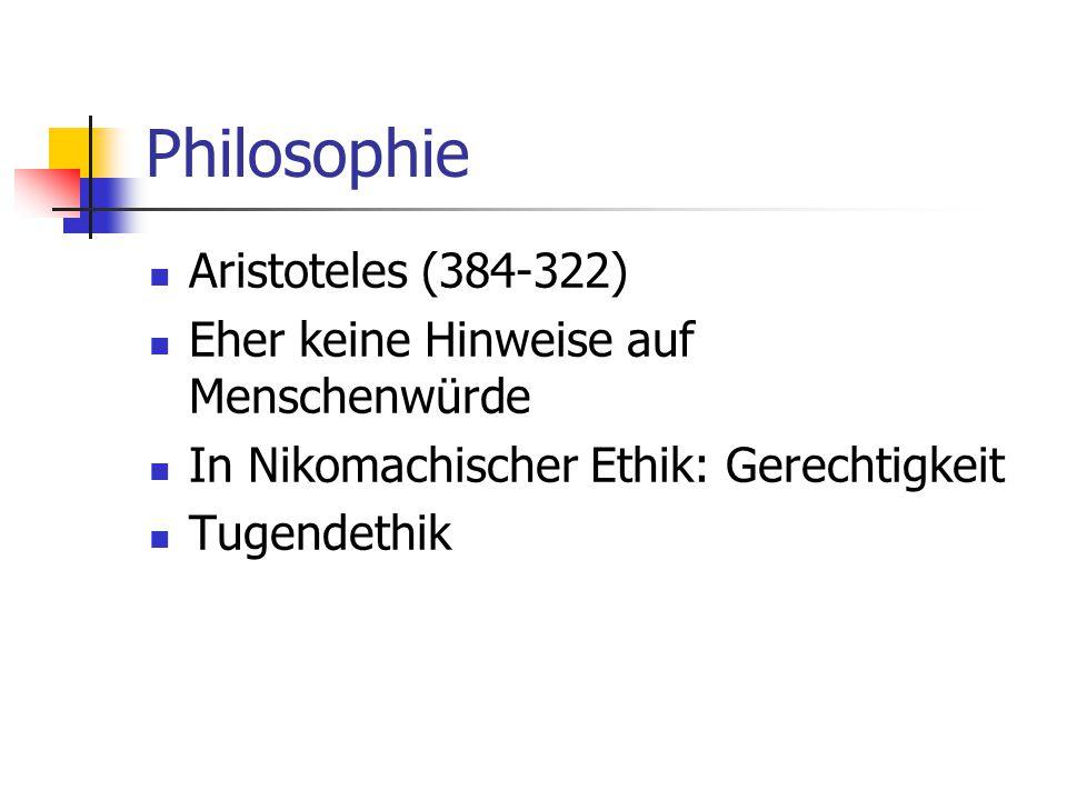 Philosophie Aristoteles (384-322) Eher keine Hinweise auf Menschenwürde In Nikomachischer Ethik: Gerechtigkeit Tugendethik