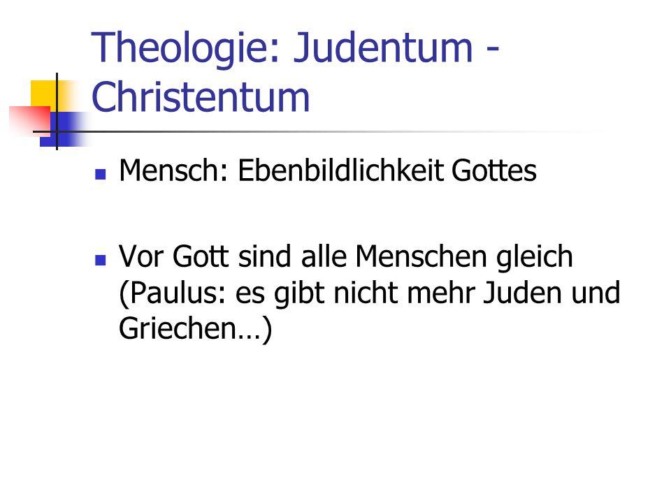 Theologie: Judentum - Christentum Mensch: Ebenbildlichkeit Gottes Vor Gott sind alle Menschen gleich (Paulus: es gibt nicht mehr Juden und Griechen…)