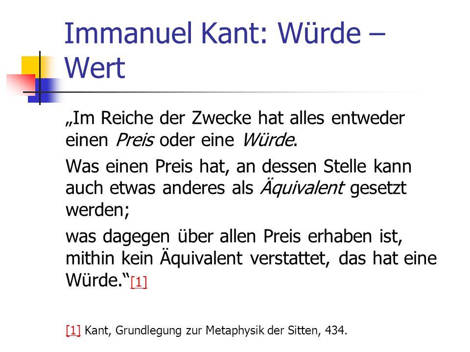 """Immanuel Kant: Würde – Wert """"Im Reiche der Zwecke hat alles entweder einen Preis oder eine Würde."""