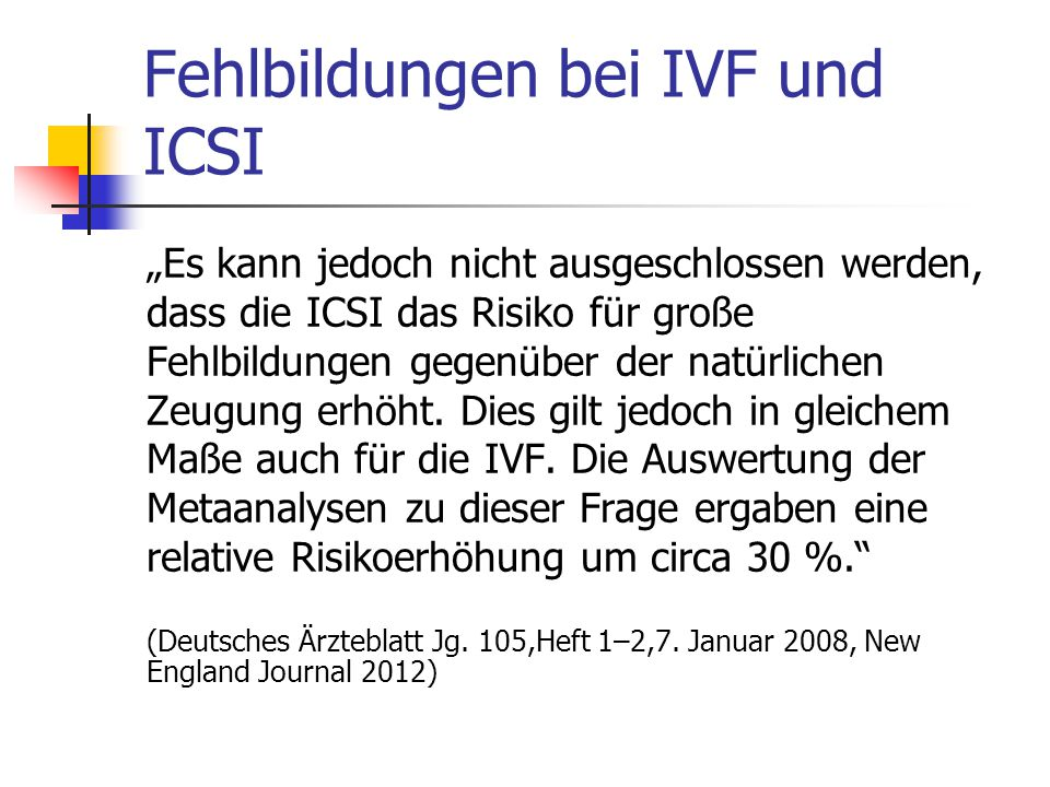 """Fehlbildungen bei IVF und ICSI """"Es kann jedoch nicht ausgeschlossen werden, dass die ICSI das Risiko für große Fehlbildungen gegenüber der natürlichen Zeugung erhöht."""