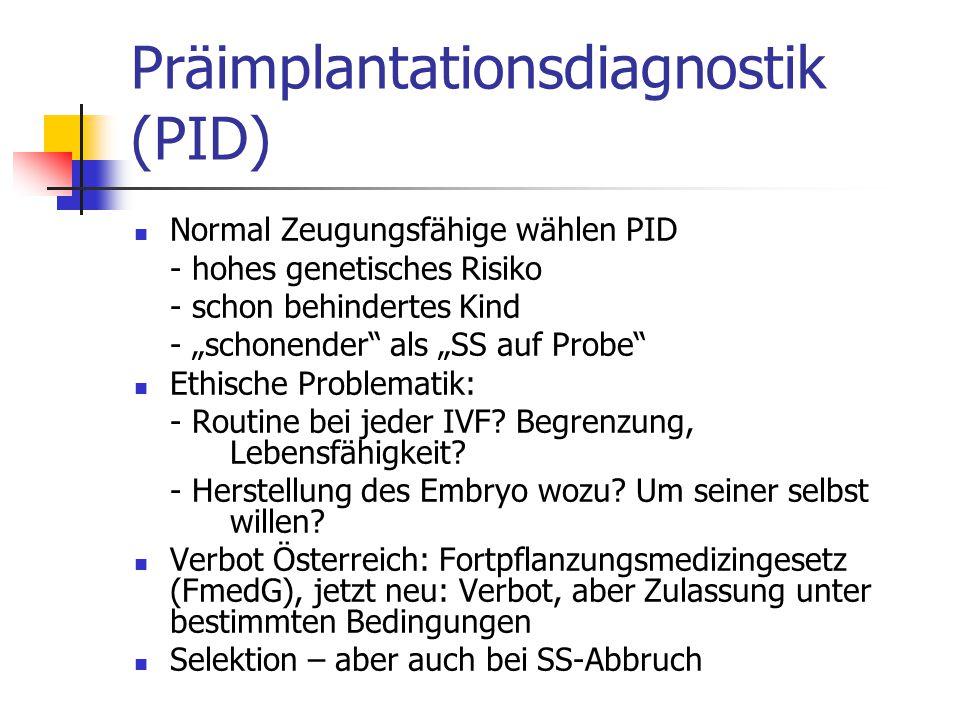 """Präimplantationsdiagnostik (PID) Normal Zeugungsfähige wählen PID - hohes genetisches Risiko - schon behindertes Kind - """"schonender als """"SS auf Probe Ethische Problematik: - Routine bei jeder IVF."""