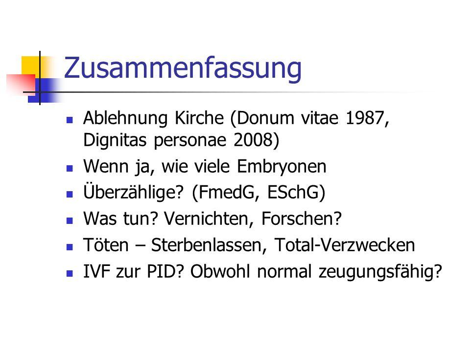 Zusammenfassung Ablehnung Kirche (Donum vitae 1987, Dignitas personae 2008) Wenn ja, wie viele Embryonen Überzählige.