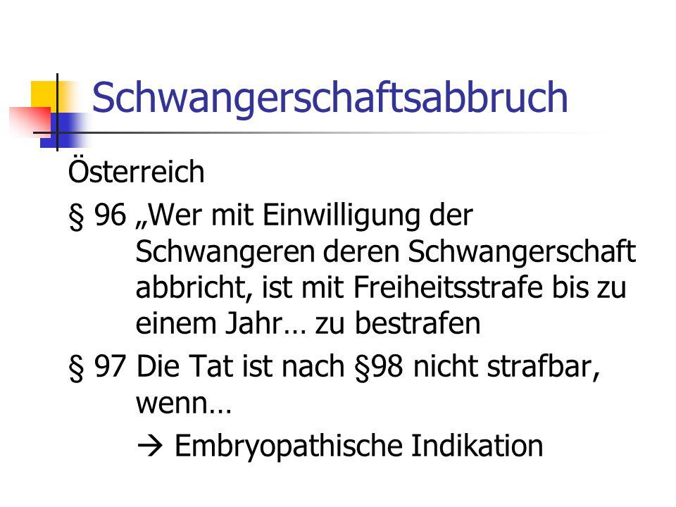 """Schwangerschaftsabbruch Österreich § 96""""Wer mit Einwilligung der Schwangeren deren Schwangerschaft abbricht, ist mit Freiheitsstrafe bis zu einem Jahr… zu bestrafen § 97 Die Tat ist nach §98 nicht strafbar, wenn…  Embryopathische Indikation"""