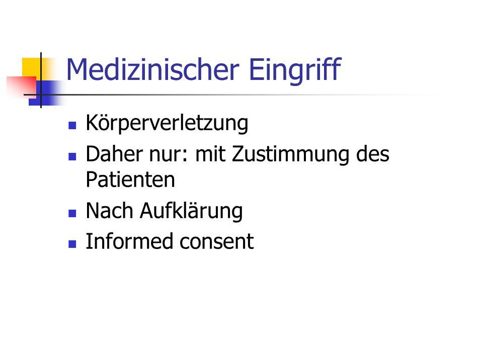 Medizinischer Eingriff Körperverletzung Daher nur: mit Zustimmung des Patienten Nach Aufklärung Informed consent