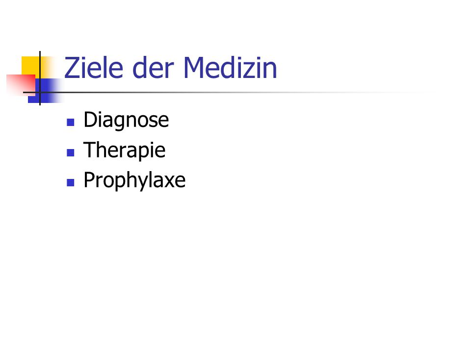 Ziele der Medizin Diagnose Therapie Prophylaxe
