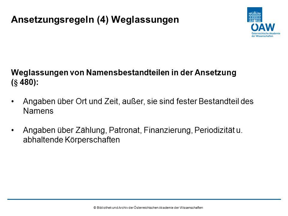 © Bibliothek und Archiv der Österreichischen Akademie der Wissenschaften Ansetzungsregeln (4) Weglassungen Weglassungen von Namensbestandteilen in der