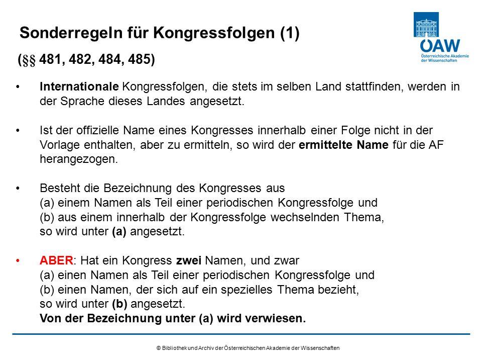 © Bibliothek und Archiv der Österreichischen Akademie der Wissenschaften Sonderregeln für Kongressfolgen (1) Internationale Kongressfolgen, die stets
