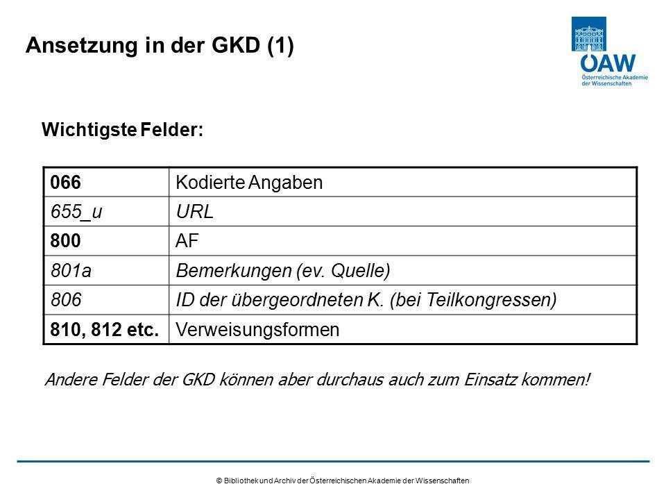 © Bibliothek und Archiv der Österreichischen Akademie der Wissenschaften Ansetzung in der GKD (1) Wichtigste Felder: 066Kodierte Angaben 655_uURL 800AF 801aBemerkungen (ev.