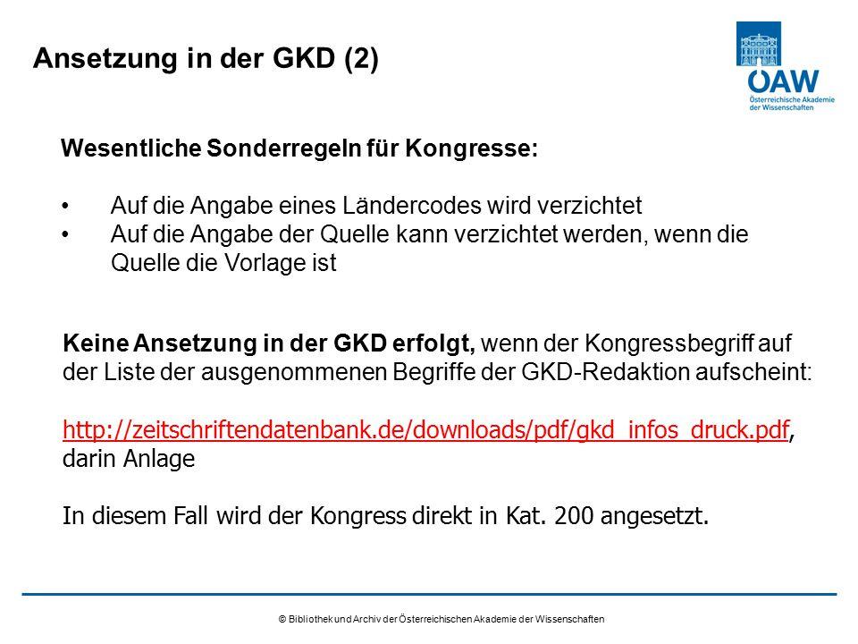 © Bibliothek und Archiv der Österreichischen Akademie der Wissenschaften Ansetzung in der GKD (2) Wesentliche Sonderregeln für Kongresse: Auf die Anga