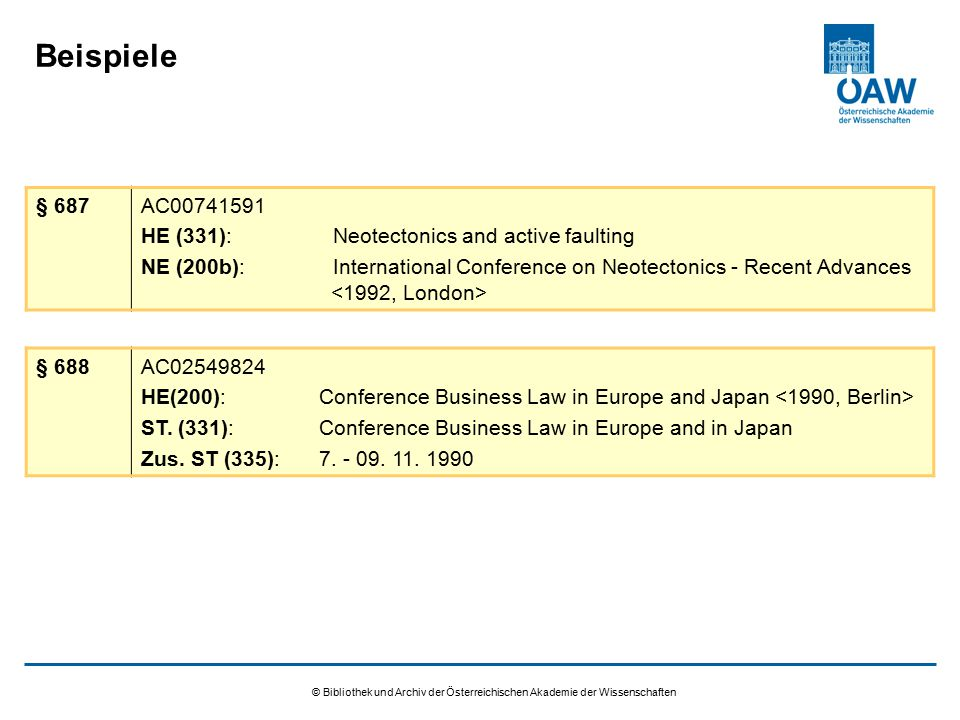 © Bibliothek und Archiv der Österreichischen Akademie der Wissenschaften Beispiele § 689 Conference Business Law in Europe and in Japan Proceedings NE (200):Conference Business Law in Japan ST (331): Proceedings Urh.