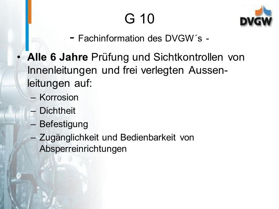 G 10 - Fachinformation des DVGW´s - Alle 6 Jahre Prüfung und Sichtkontrollen von Innenleitungen und frei verlegten Aussen- leitungen auf: –Korrosion –