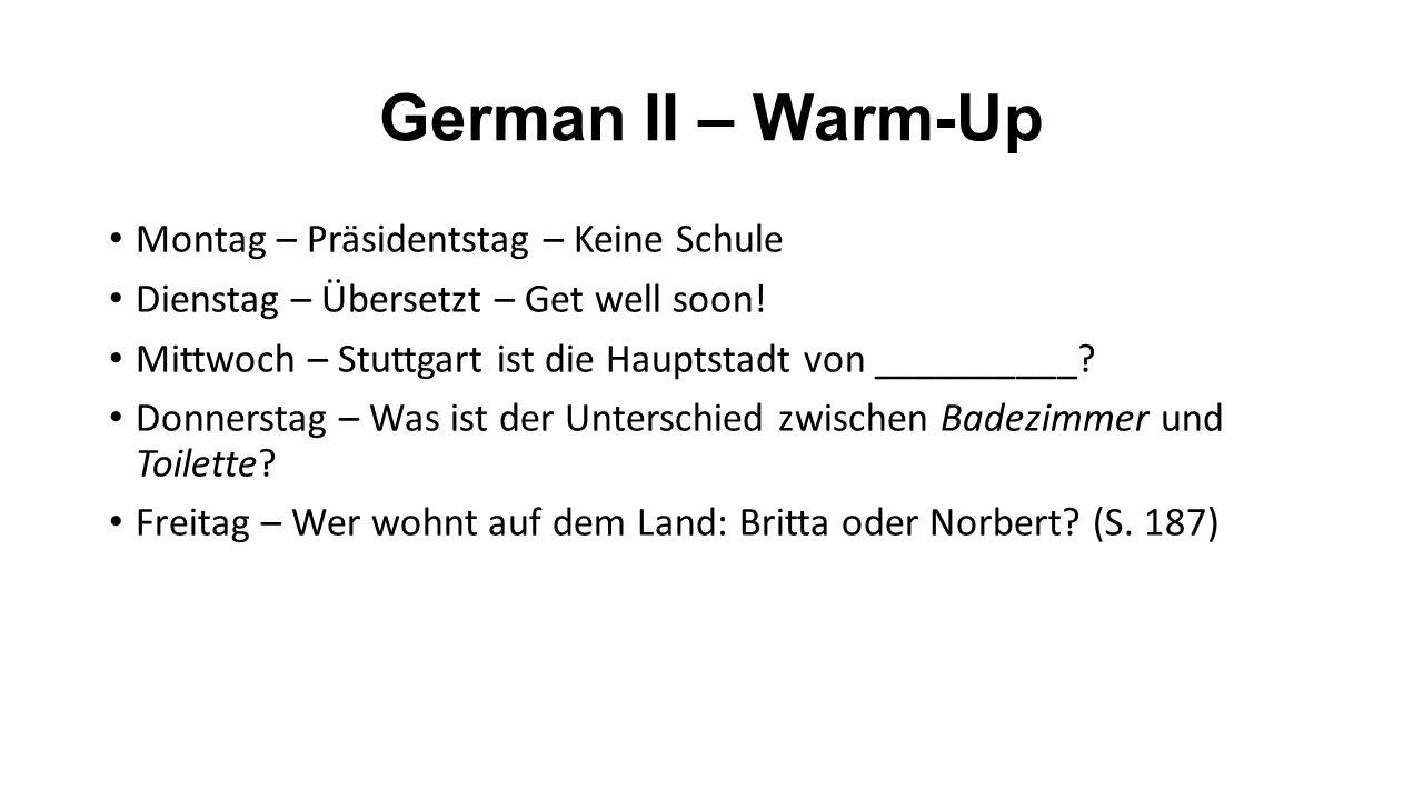 German II – Warm-Up Montag – Präsidentstag – Keine Schule Dienstag – Übersetzt – Get well soon.