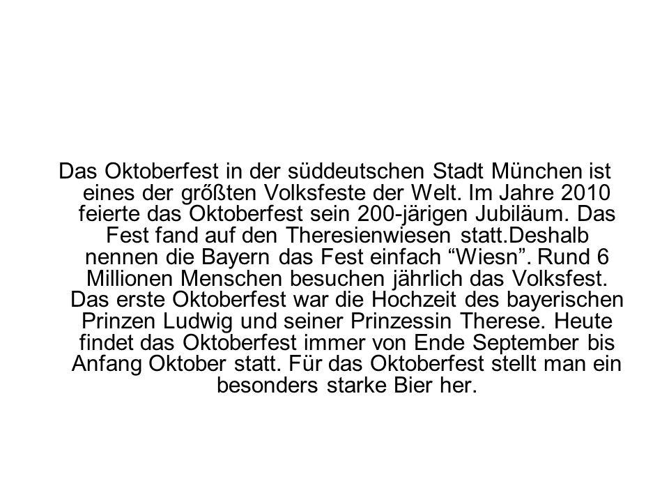 Das Oktoberfest in der süddeutschen Stadt München ist eines der grőßten Volksfeste der Welt. Im Jahre 2010 feierte das Oktoberfest sein 200-järigen Ju