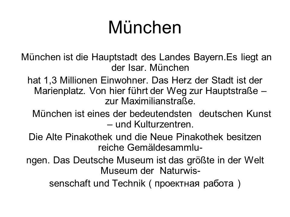 München ist die Hauptstadt des Landes Bayern.Es liegt an der Isar. München hat 1,3 Millionen Einwohner. Das Herz der Stadt ist der Marienplatz. Von hi