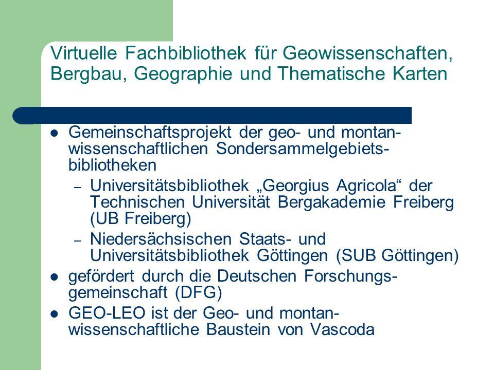Virtuelle Fachbibliothek für Geowissenschaften, Bergbau, Geographie und Thematische Karten Gemeinschaftsprojekt der geo- und montan- wissenschaftliche