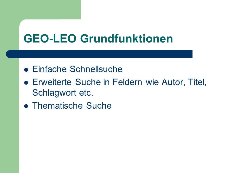 GEO-LEO Grundfunktionen Einfache Schnellsuche Erweiterte Suche in Feldern wie Autor, Titel, Schlagwort etc. Thematische Suche